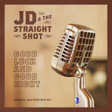 """""""Good Luck And Good Night"""" by JD & The Straight Shot, indescribable!"""
