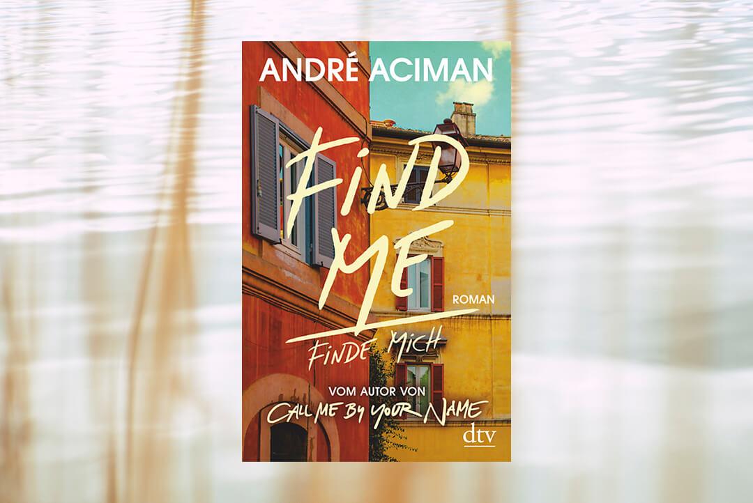 find-me-andre-aciman-schonhalbelf-rezension-kritik-inhalt-roman-call-me-by-your-name