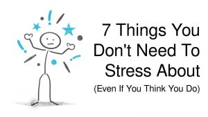 7 Things You Don't Need To Stress About (Even If You Think
