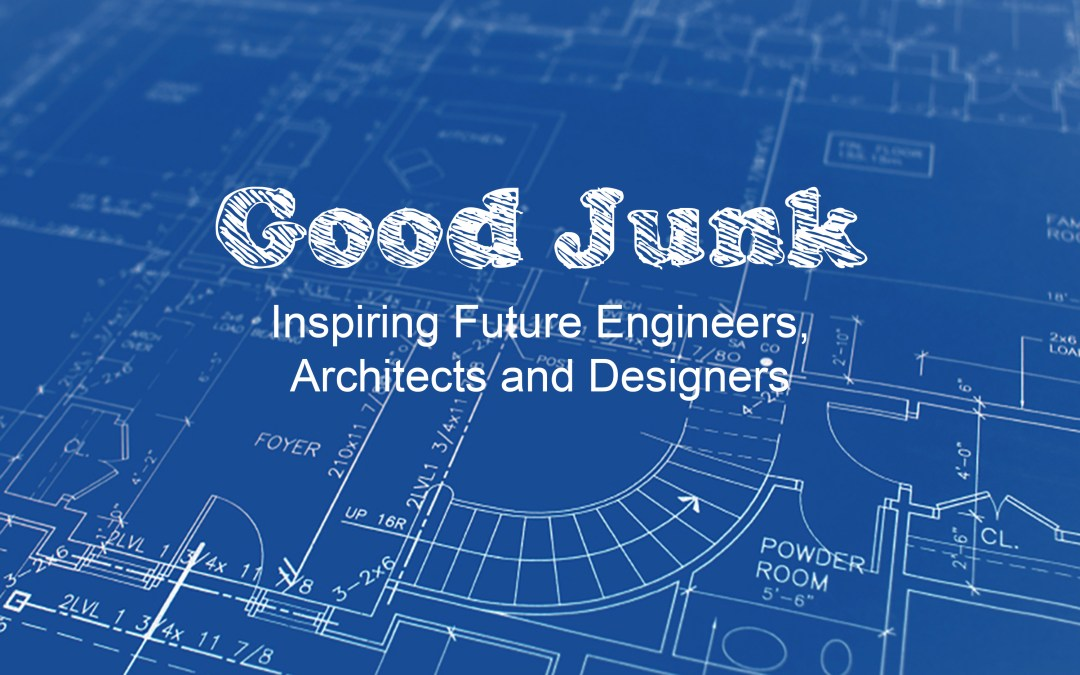 Good Junk: Inspiring Future Engineers, Architects and Designers
