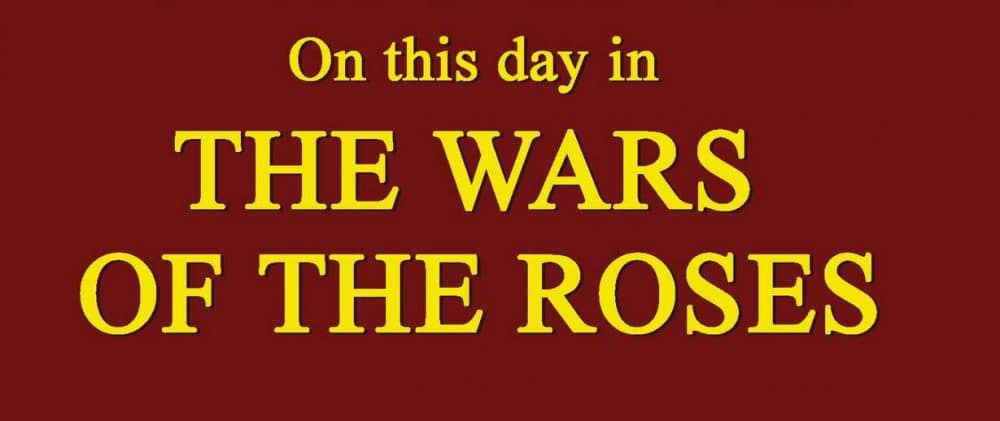 On this Day in the Wars of the Roses
