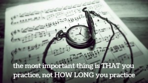 The Most important thing is THAT your practice, not HOW LONG you practice