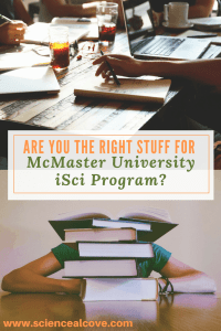 Are You the Right Stuff for McMaster University iSci Program? Read about a relatively new university program - the McMaster University iSci Program. Completion of the program will pave the way for research-based jobs in environmental science, and health. Learning and study involves all science fields including psychology. It is a great way for kids to explore multiple career opportunities in one degree.