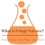 What is Fringe Science: Weird Ideas that Make you Think