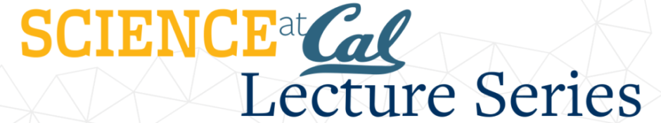 Science at Cal Lecture Series