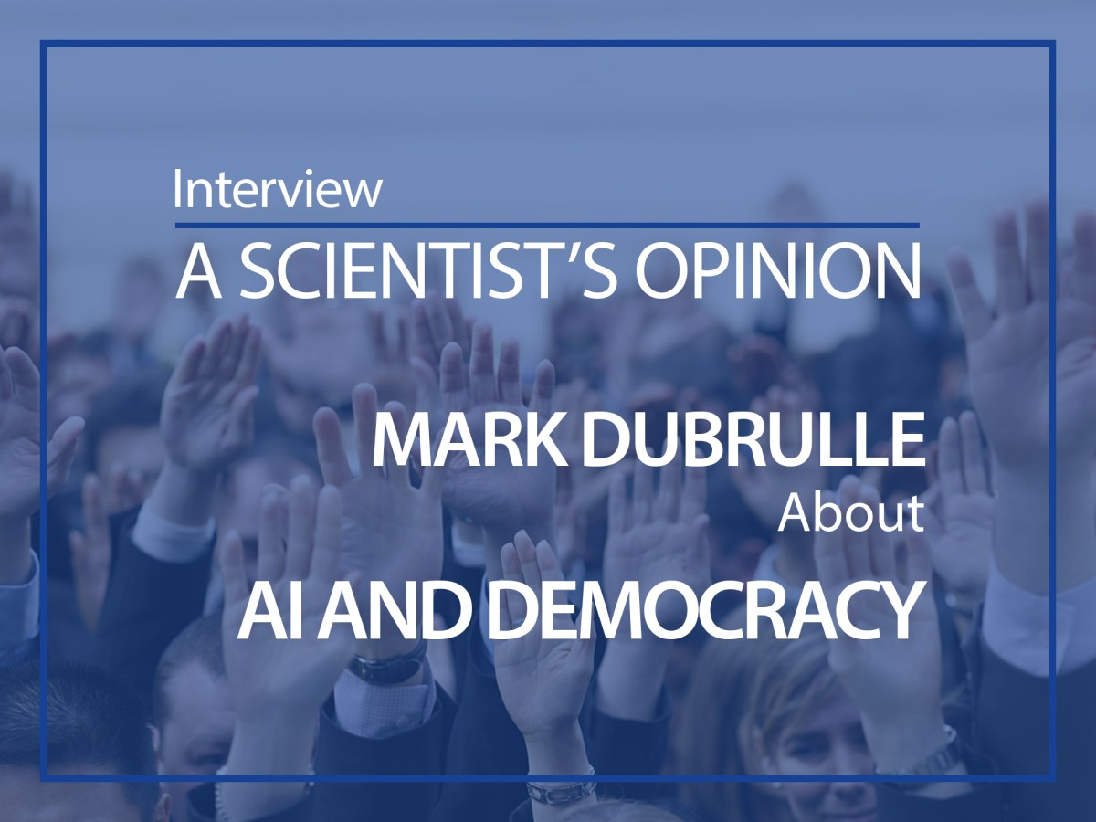 A scientist's opinion : Mark Dubrulle about AI and Democracy