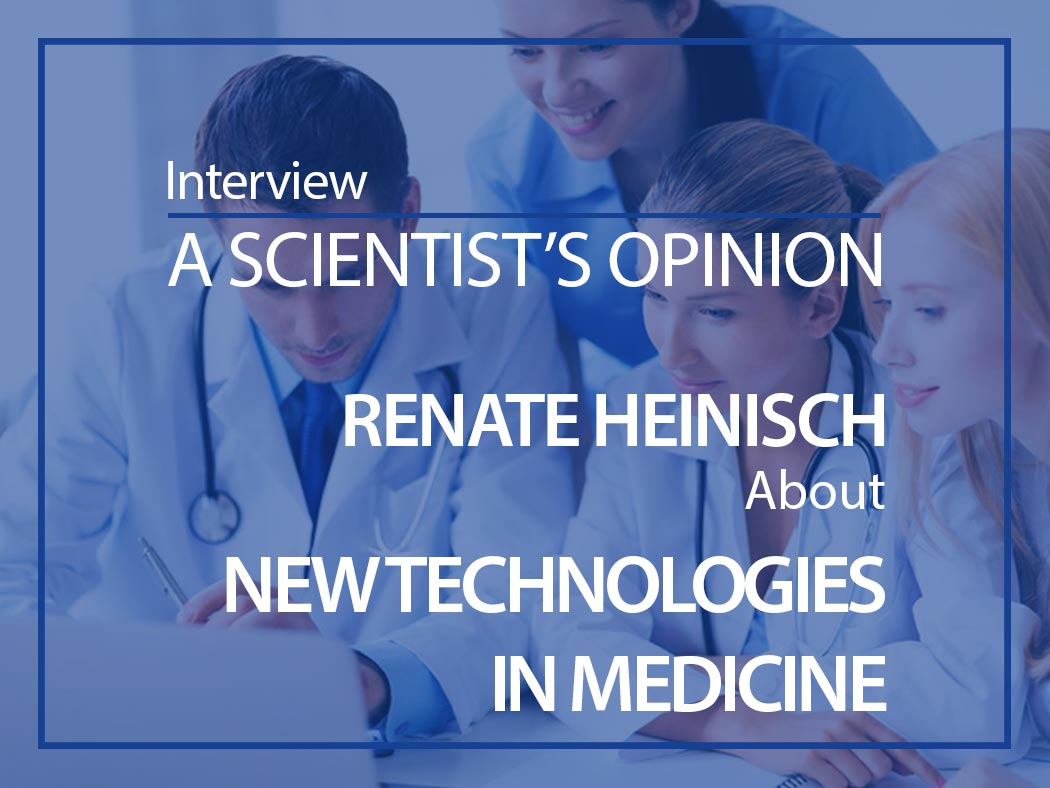A scientist's opinion Interview with Renate Heinisch about new technologies in medicine