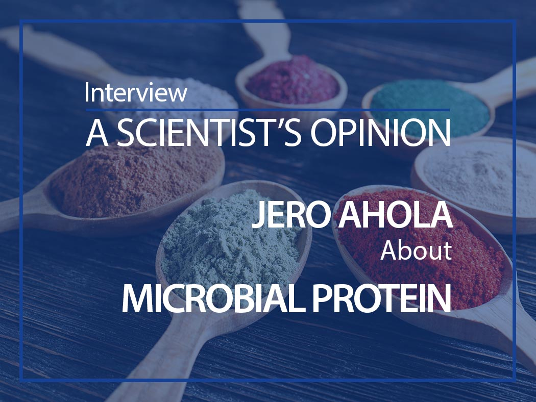 A scientist's opinion Interview with Jero Ahola about microbial protein