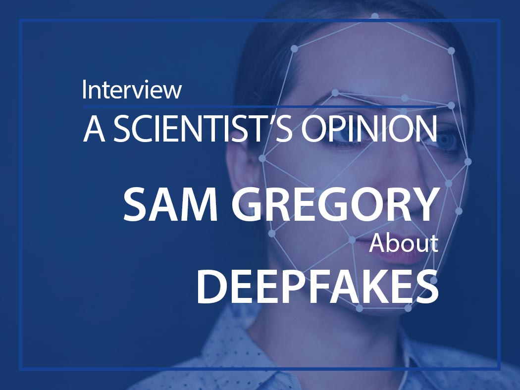 A scientist's opinion : Interview with Sam Gregory about Deepfakes