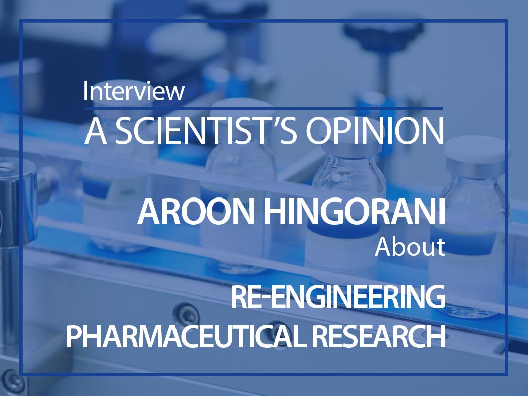 A scientist's opinion : Interview with Aroon Hingorani about re-engineering pharmaceutical research