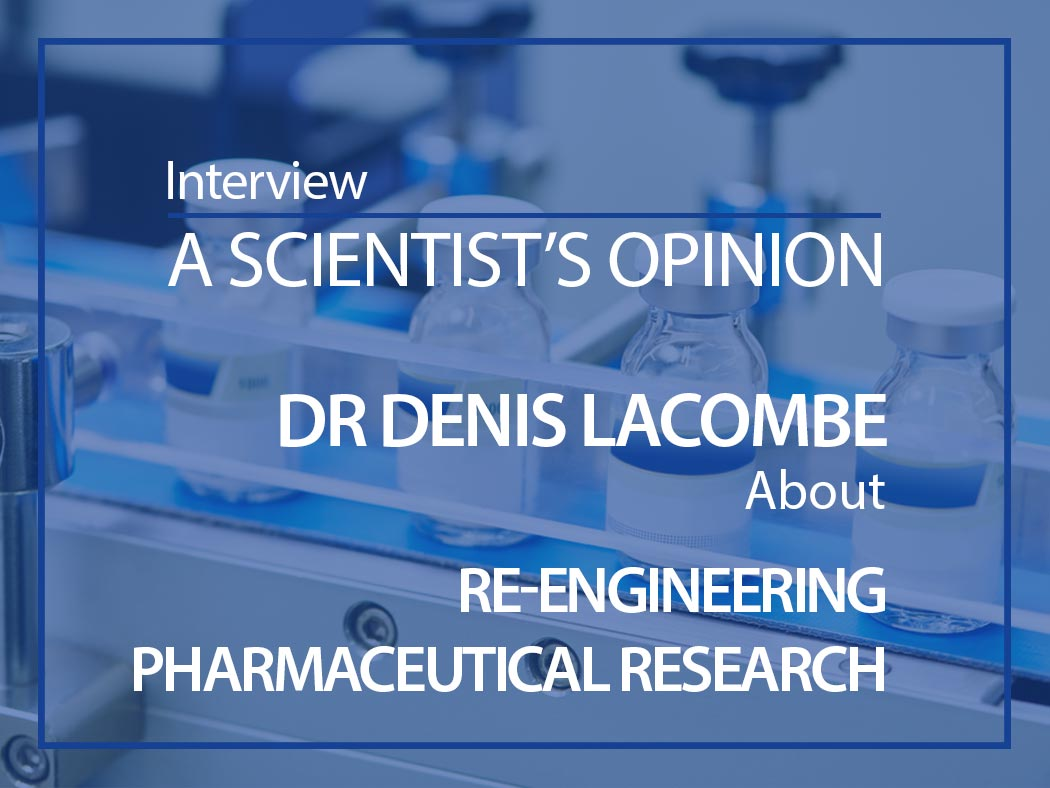 A scientist's opinion : Interview with Dr Denis Lacombe about re-engineering pharmaceutical research