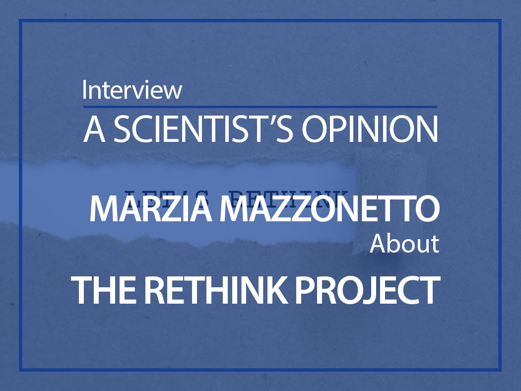 A scientist's opinion : Interview with Marzia Mazzonetto about the RETHINK project