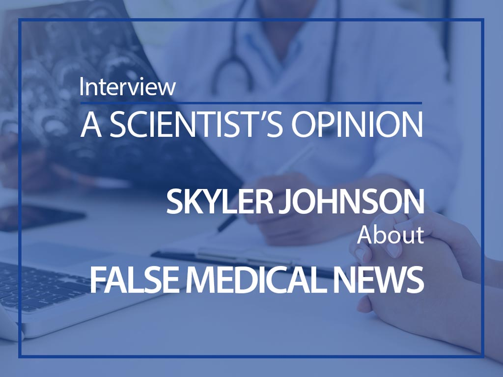 Interview with Dr. Skyler Johnson about false medical news