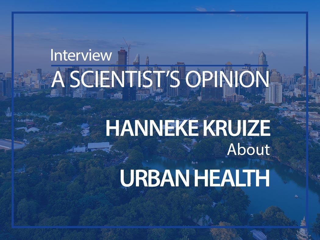 A scientist's opinion: Interview with Dr Hanneke Kruize on improving urban health through behavioural changes