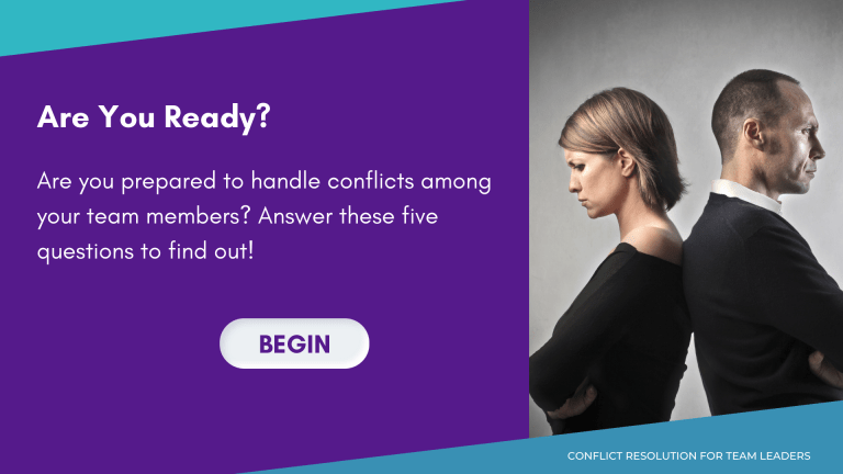 """Slide that reads, """"Are You Ready? Are you prepared to handle conflicts among your team members? Answer these five questions to find out!"""" Button labeled """"Begin."""""""