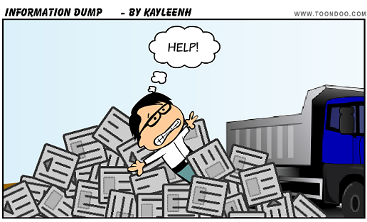 """Cartoon man saying """"Help!"""" as he is trapped in a mountain of documents. The cartoon is labeled """"Information Dump"""" and was created by Kayleen H using toondoo.com."""