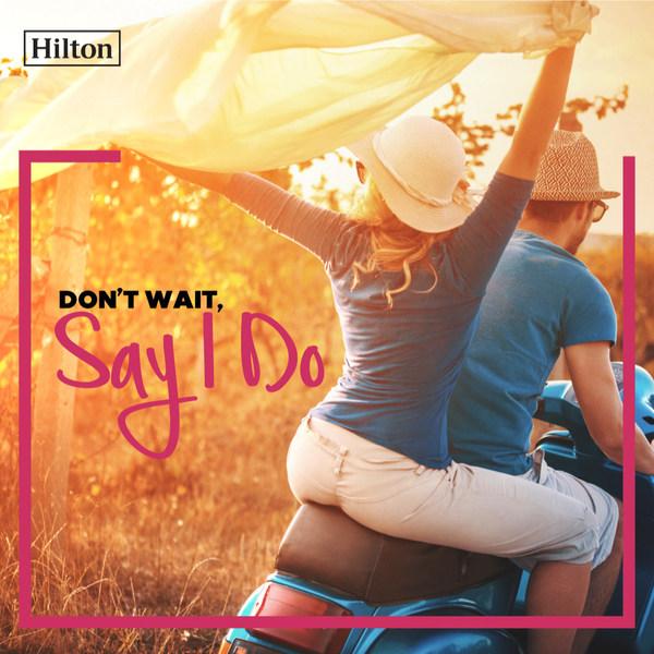 Don't Wait, Say I Do with Hilton (Malaysia)
