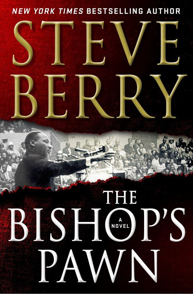 "Steve Berry's latest thriller, ""The Bishop's Pawn,"" explores a conspiracy around the assassination of Martin Luther King Jr."