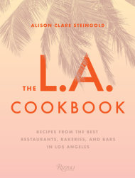 The L.A. Cookbook is a collection of 100 recipes from the city's best known kitchens. Image courtesy Rizzoli.
