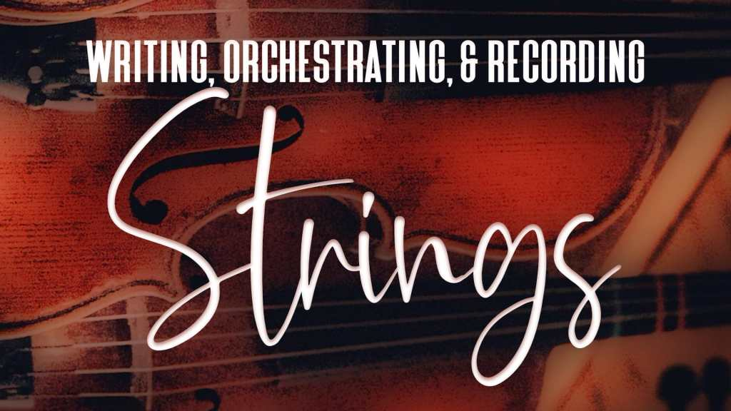 Writing, Orchestrating, and Recording Strings