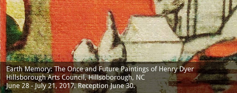 Earth Memory: The Once and Future Paintings of Henry Dyer - Hillsborough Arts Council - June 28-July 21