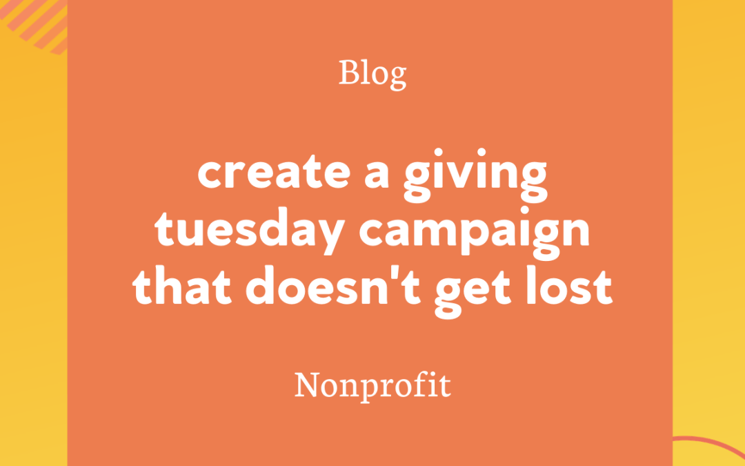 Create A Giving Tuesday Campaign That Doesn't Get Lost