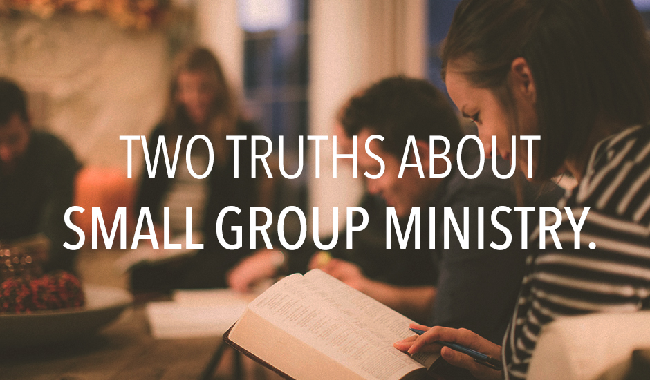 Two Truths About Small Group Ministry