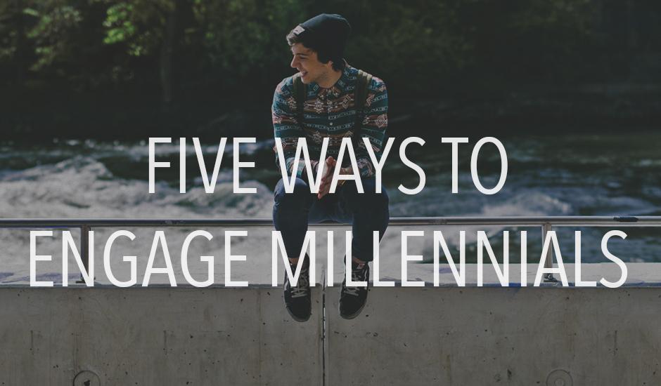 5 Ways to Engage Millennials