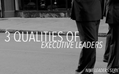 3 Qualities of Executive Leaders