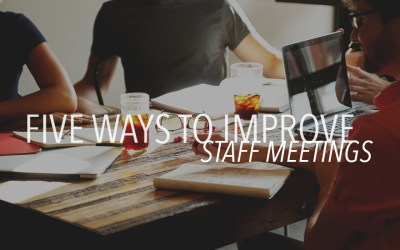 Five Ways to Improve Staff Meetings