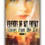 Stories from the War: Friends of my Enemy, Book 1