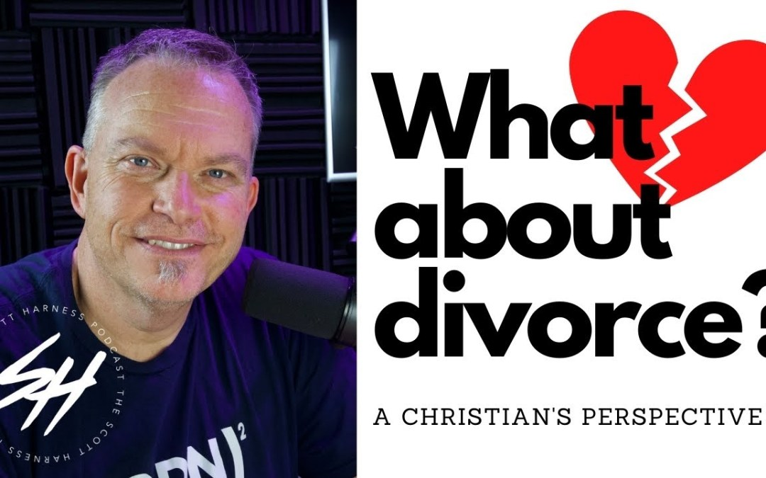 Scott Harness Podcast – #011 – What Should A Christian Think About Divorce? Part 2