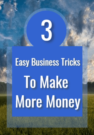 3 Easy Business Tricks To Make More Money