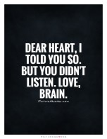 dear-heart-i-told-you-so-but-you-didnt-listen-love-brain-quote-1