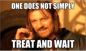 One does not simply treat and wait