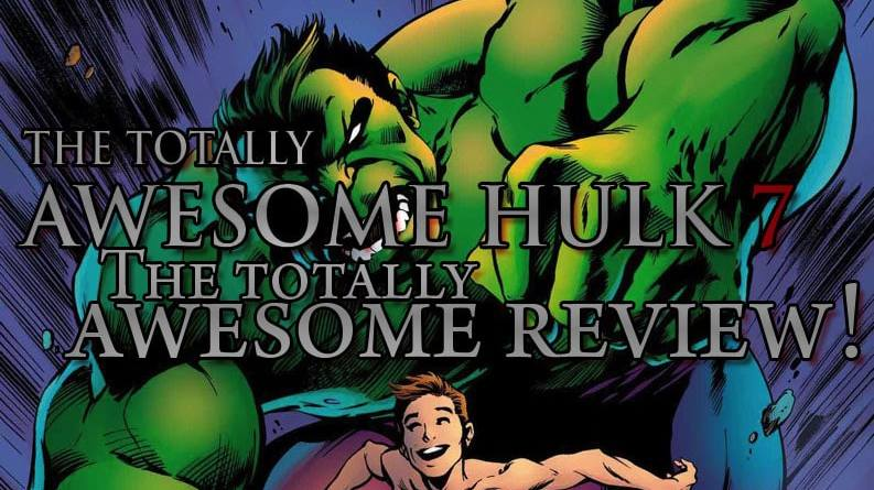 Totally Awesome Hulk #7 - The totally awesome review! -