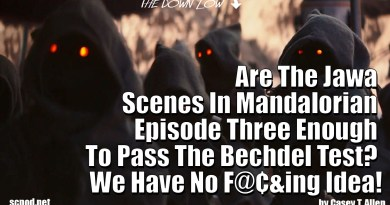 Are The Jawa Scenes In Mandalorian Episode Three Enough To Pass The Bechdel Test? We Have No F@¢&ing Idea!