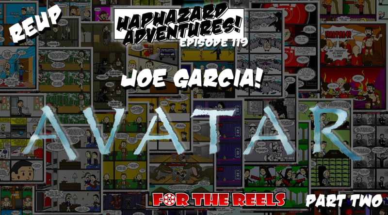 ReUp – Joe Garcia Part 2: We Talk Avatar and For The Reels!