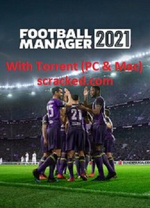 Football Manager 2021 Crack With Torrent Full Version Free Download For (PC& Mac)