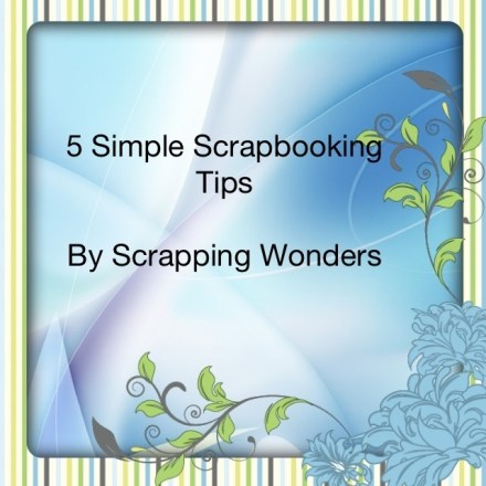 5 Simple Scrapbooking Tips from Scrappingwonders