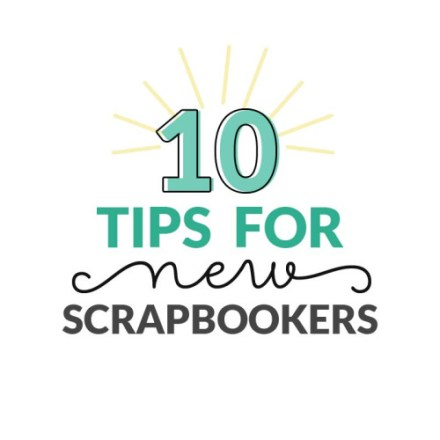 10 tips-for-new-scrapbookers by Lisa Moorefield