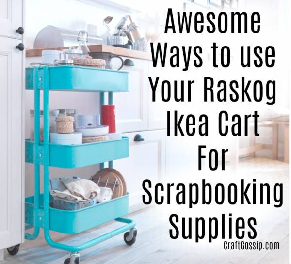 21 Ways To Use A Raskog Cart To Organize Scrapbook Supplies