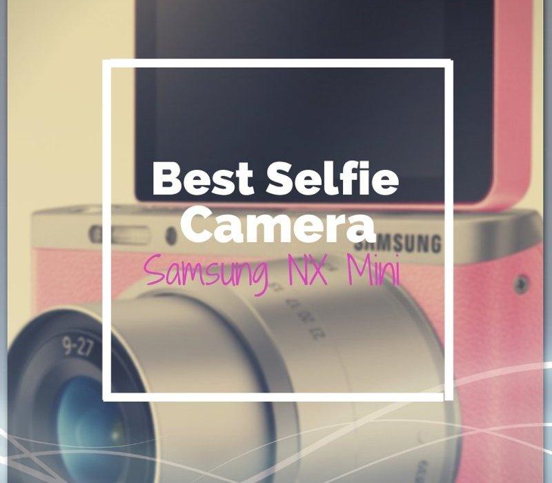 best selfie camera Samsung NX Mini