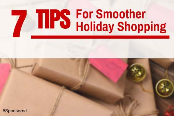 7 Tips for a Smoother Holiday Shopping Experience #Spon