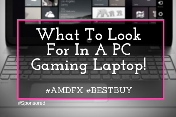 What to look for in a gaming laptop @Bestbuy #AMDFX