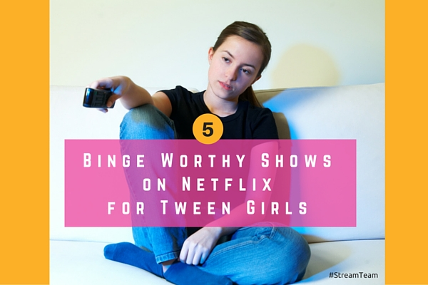 5 binge worthy shows for tween girls on Netflix. My daughter's 5 picks for tween girls (from a tween girl.) #streamteam #sponsored