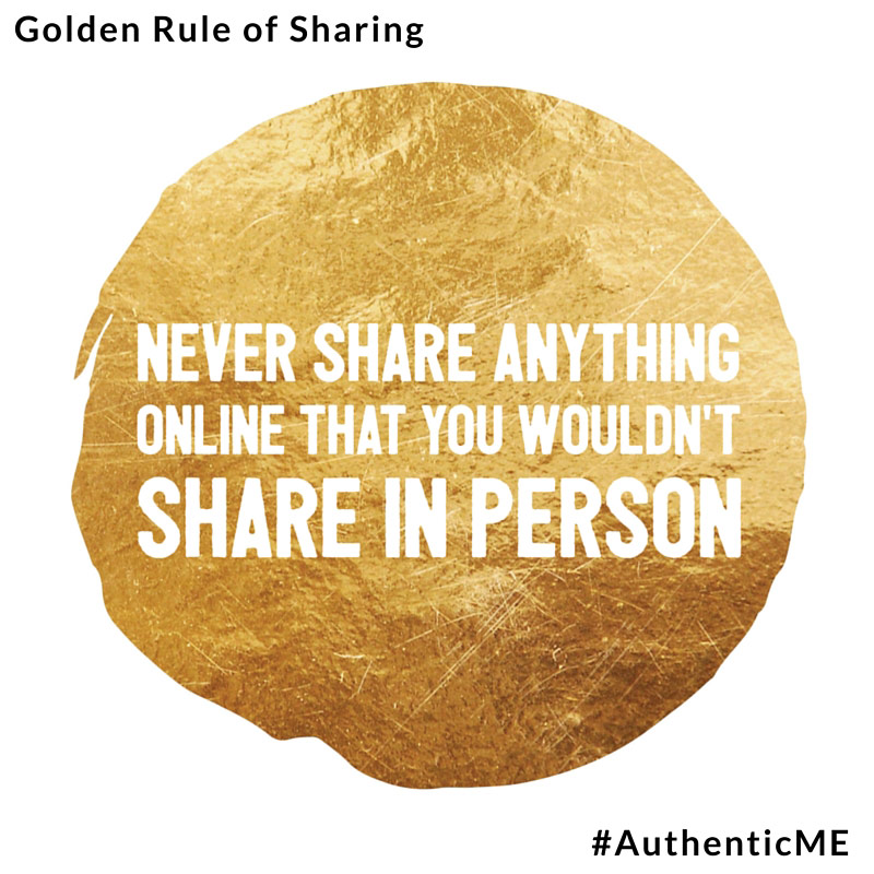 How to be authentic online; Golden Rule: Never say or share anything online that you wouldn't say or share in person. #AthenticME