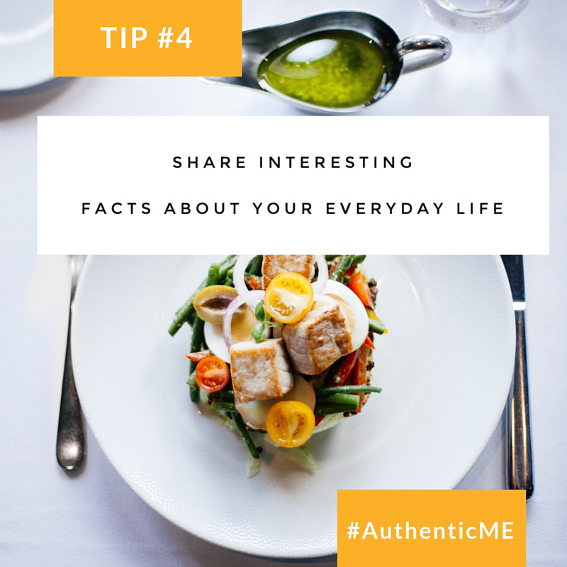 How to be authentic online; Tip #4: Share interesting facts about your everyday life. #AthenticME