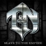 T&N Slave To the Empire