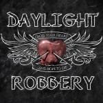 Daylight Robbery - Cross Your Heart